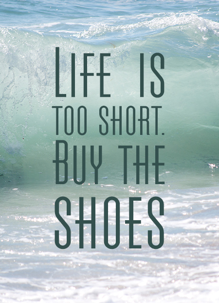 life-is-too-short-buy-the-shoes-quote-waves